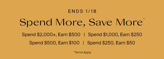 Ends 1/18. Spend More, Save More. Spend $2,000+, Get $500 Site Credit.